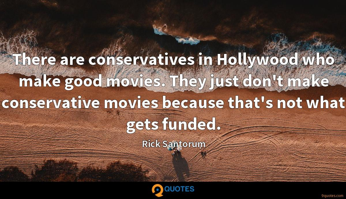 There are conservatives in Hollywood who make good movies. They just don't make conservative movies because that's not what gets funded.
