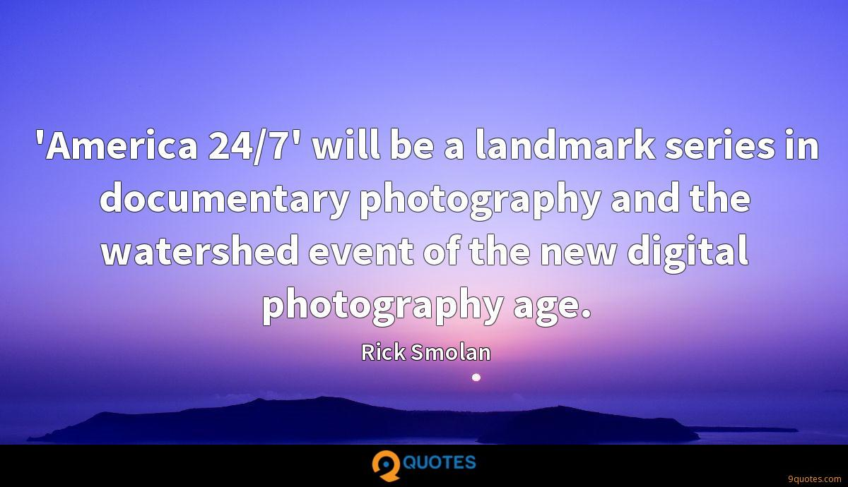 'America 24/7' will be a landmark series in documentary photography and the watershed event of the new digital photography age.