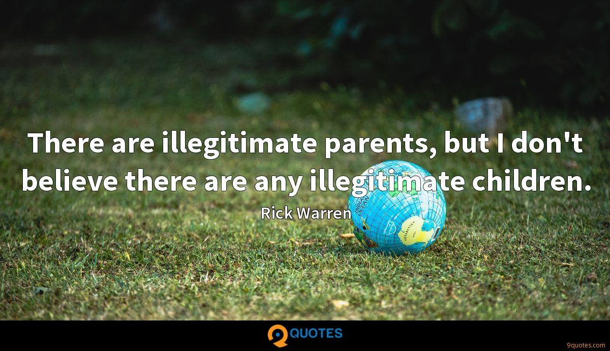 There are illegitimate parents, but I don't believe there are any illegitimate children.