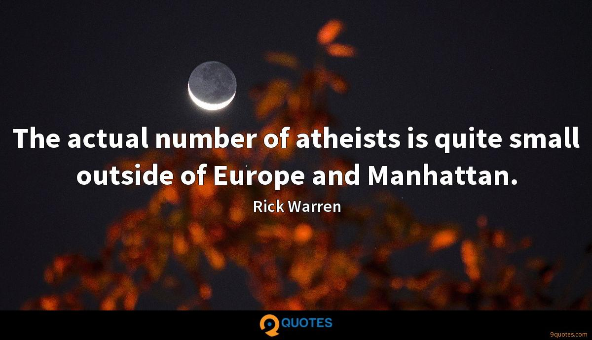 The actual number of atheists is quite small outside of Europe and Manhattan.