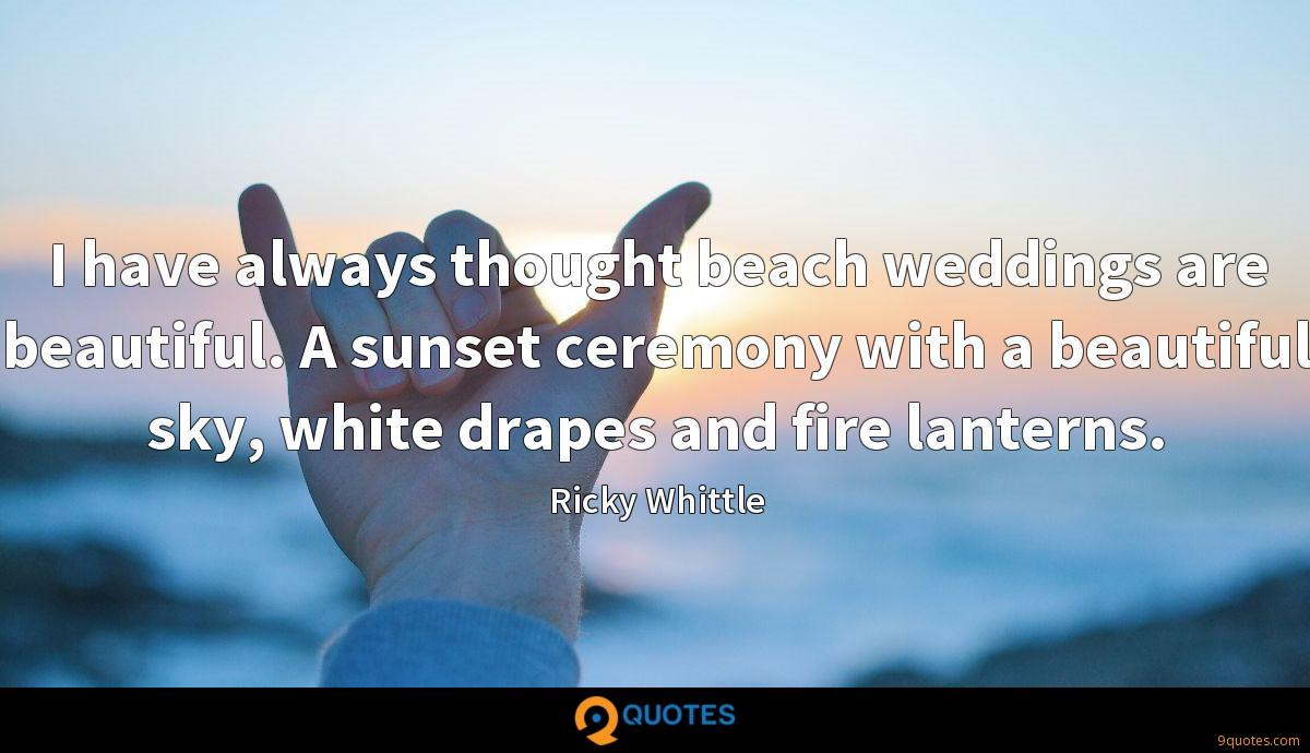 I have always thought beach weddings are beautiful. A sunset ceremony with a beautiful sky, white drapes and fire lanterns.