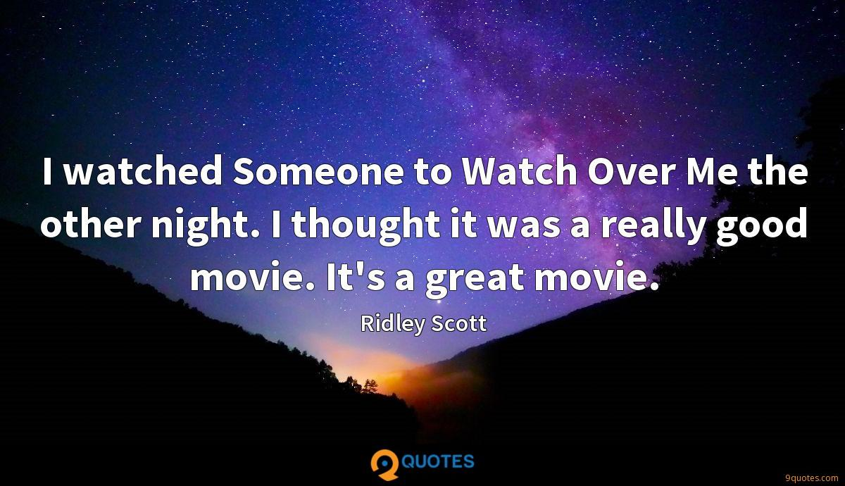 I watched Someone to Watch Over Me the other night. I thought it was a really good movie. It's a great movie.