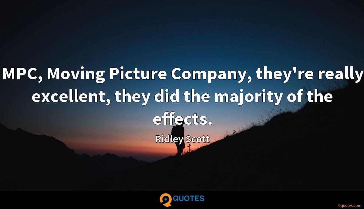 MPC, Moving Picture Company, they're really excellent, they did the majority of the effects.