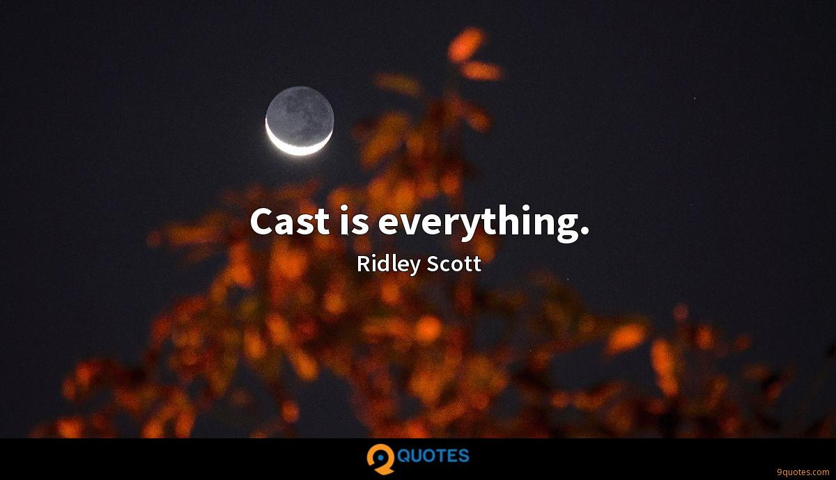 Cast is everything.
