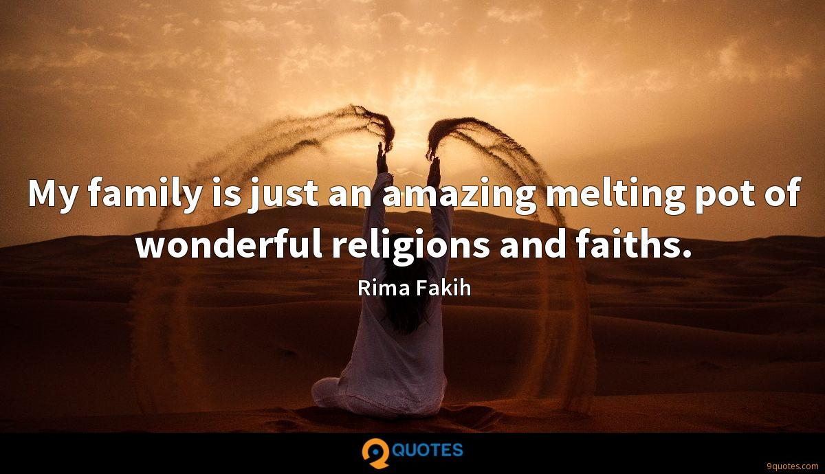 My family is just an amazing melting pot of wonderful religions and faiths.