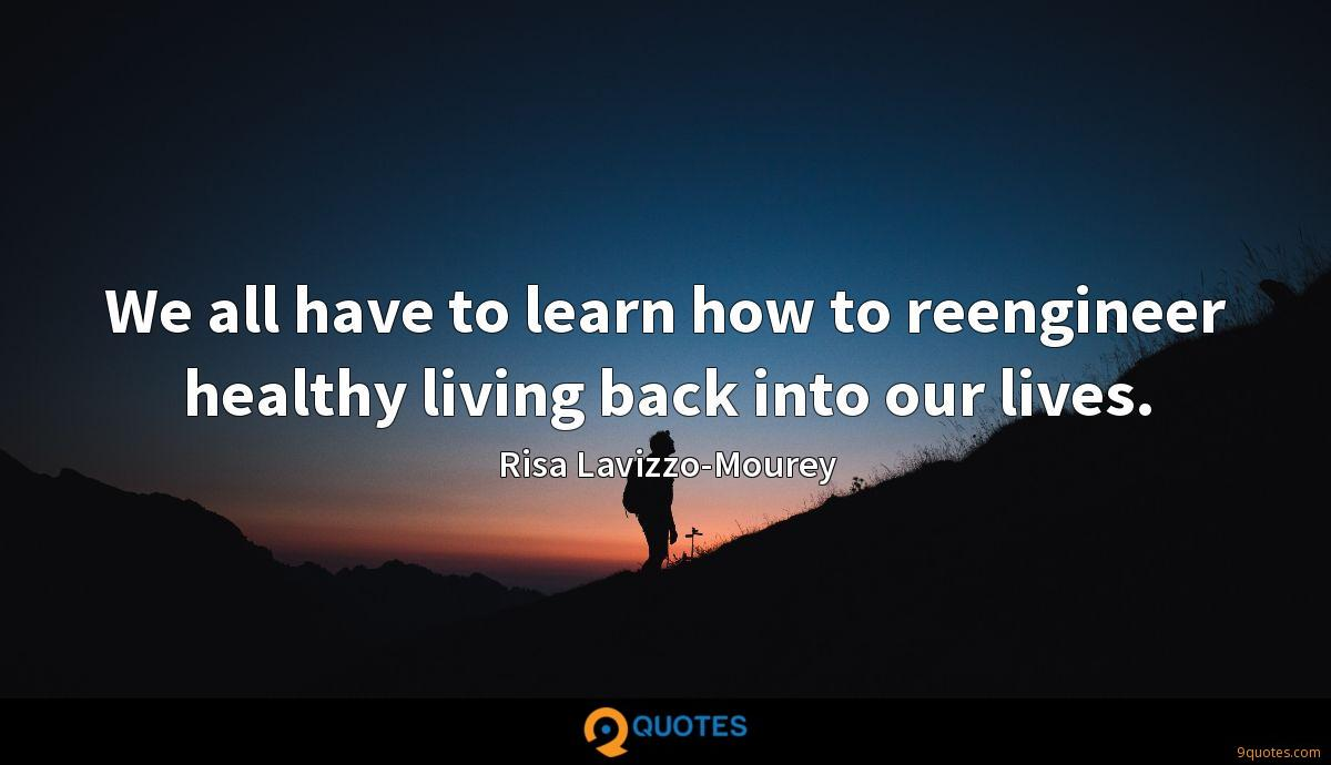 We all have to learn how to reengineer healthy living back into our lives.