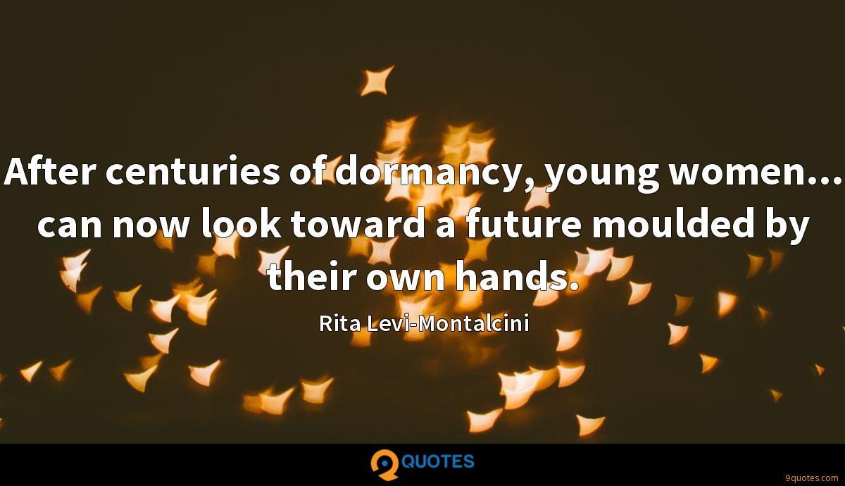After centuries of dormancy, young women... can now look toward a future moulded by their own hands.