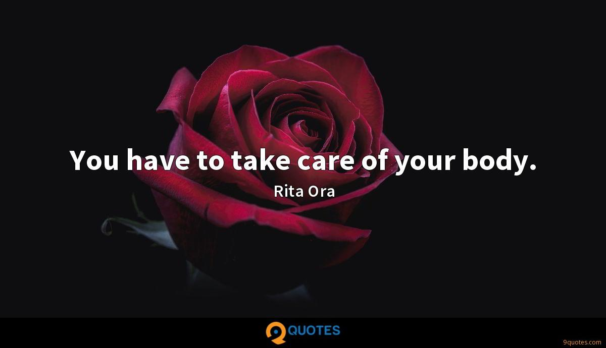 You have to take care of your body.