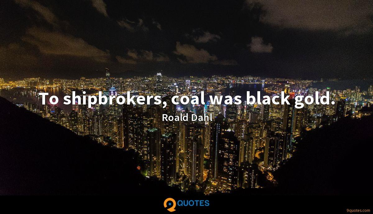 To shipbrokers, coal was black gold.