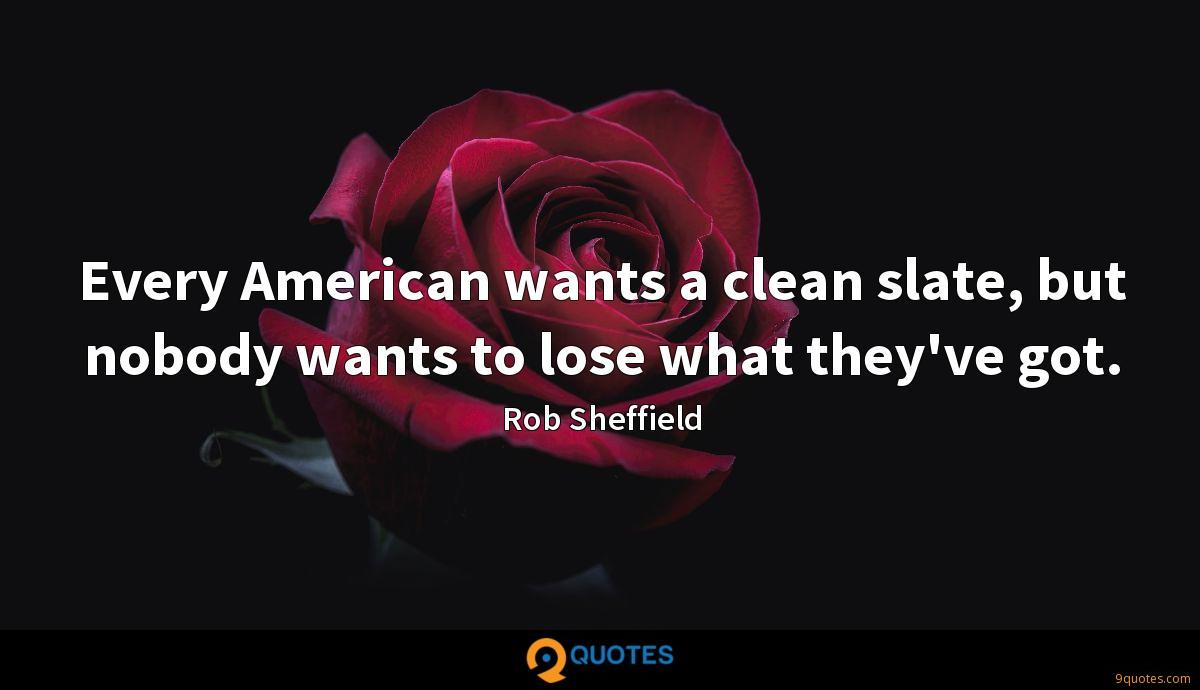 Every American wants a clean slate, but nobody wants to lose what they've got.