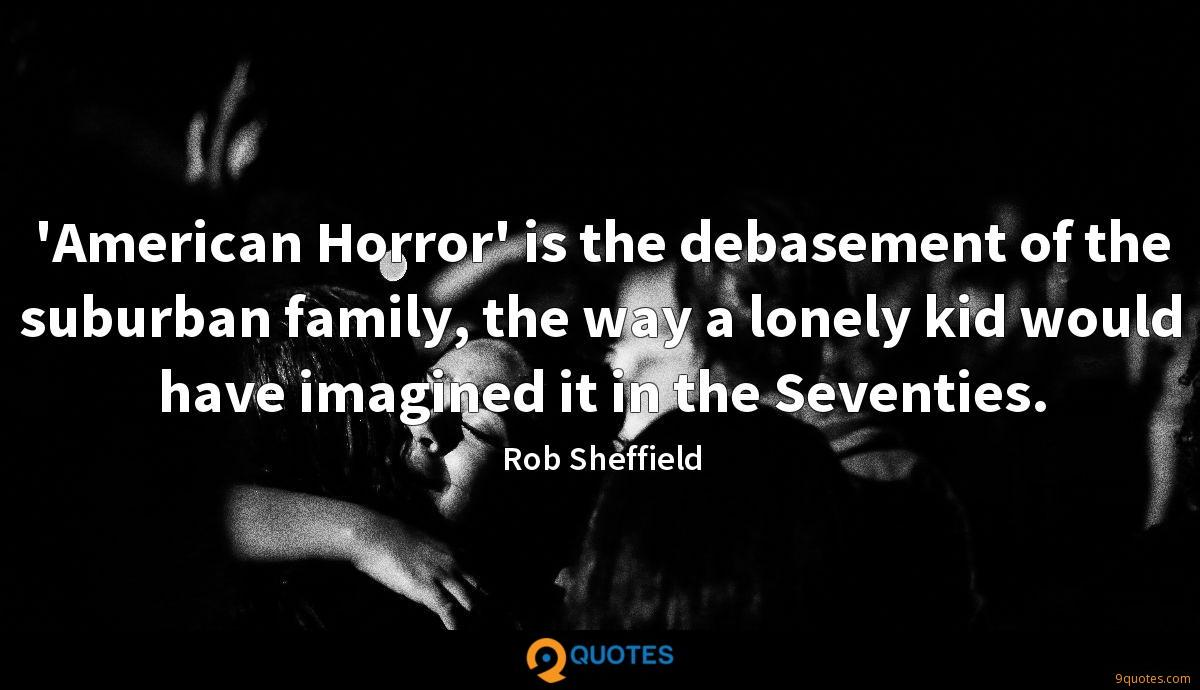 'American Horror' is the debasement of the suburban family, the way a lonely kid would have imagined it in the Seventies.