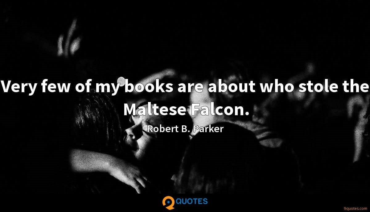 Very few of my books are about who stole the Maltese Falcon.