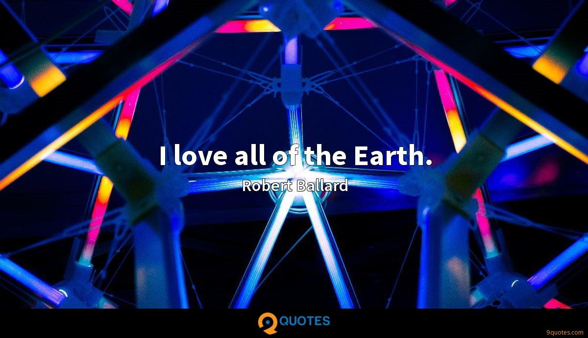 I love all of the Earth.