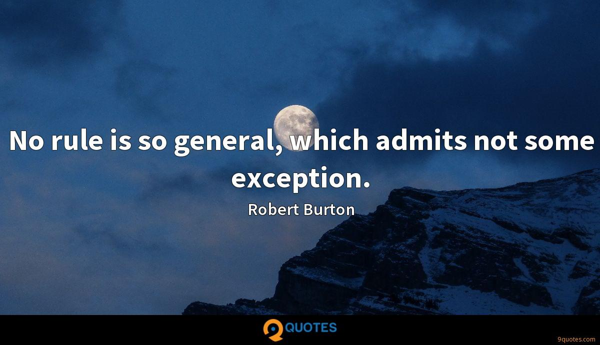 No rule is so general, which admits not some exception.