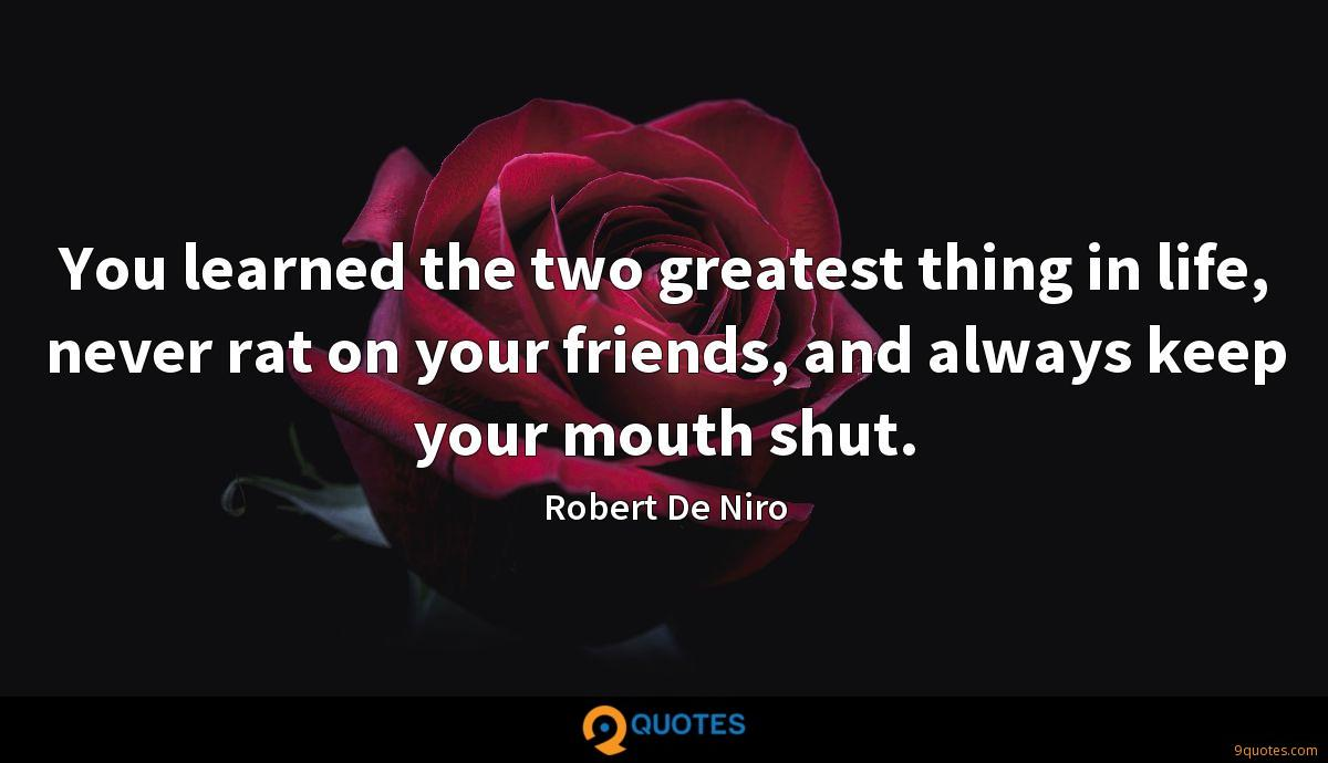 You learned the two greatest thing in life, never rat on your friends, and always keep your mouth shut.