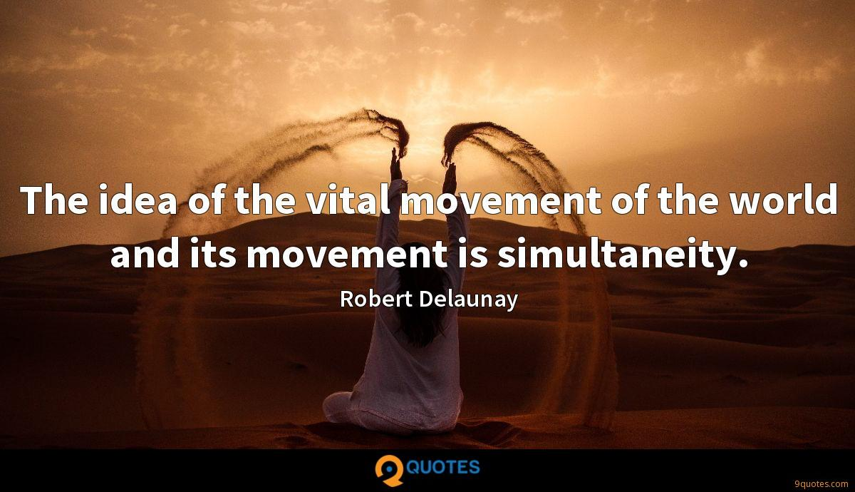 The idea of the vital movement of the world and its movement is simultaneity.
