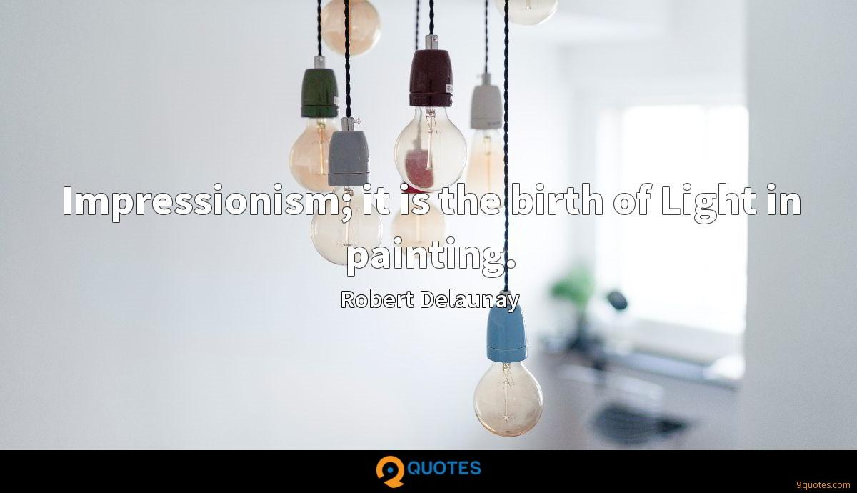 Impressionism; it is the birth of Light in painting.