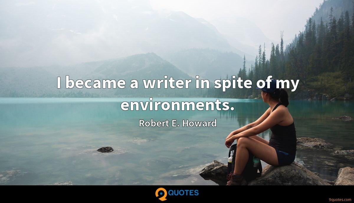 I became a writer in spite of my environments.