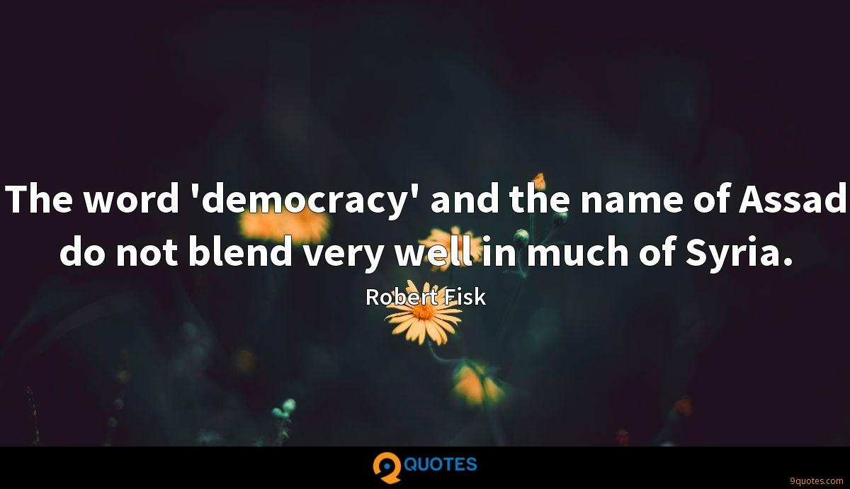 The word 'democracy' and the name of Assad do not blend very well in much of Syria.