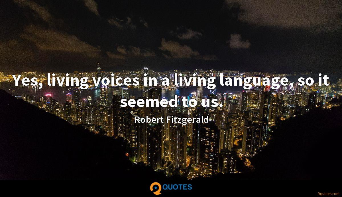 Yes, living voices in a living language, so it seemed to us.