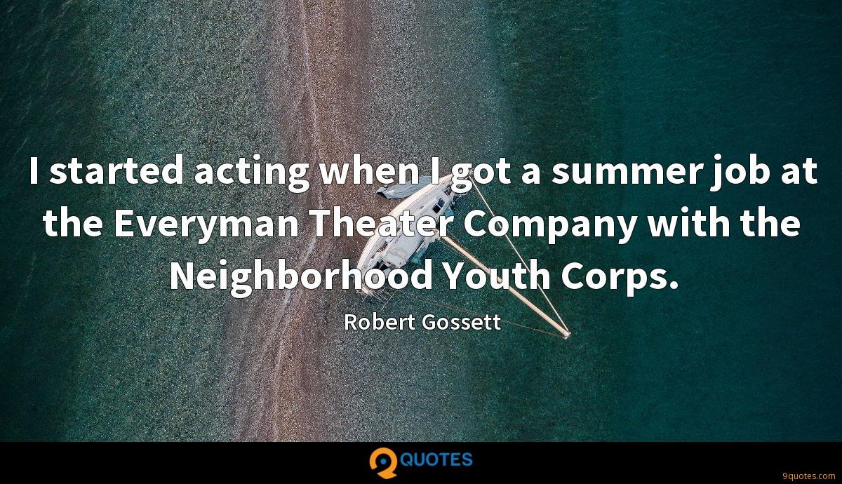 I started acting when I got a summer job at the Everyman Theater Company with the Neighborhood Youth Corps.