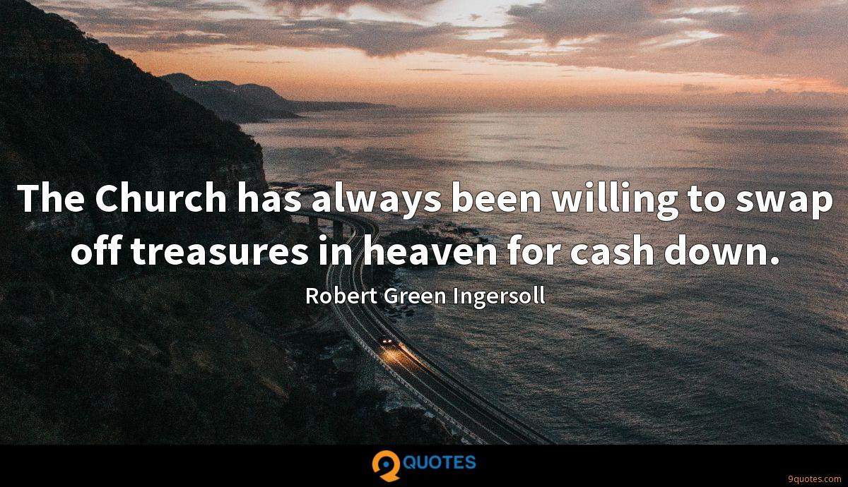 The Church has always been willing to swap off treasures in heaven for cash down.
