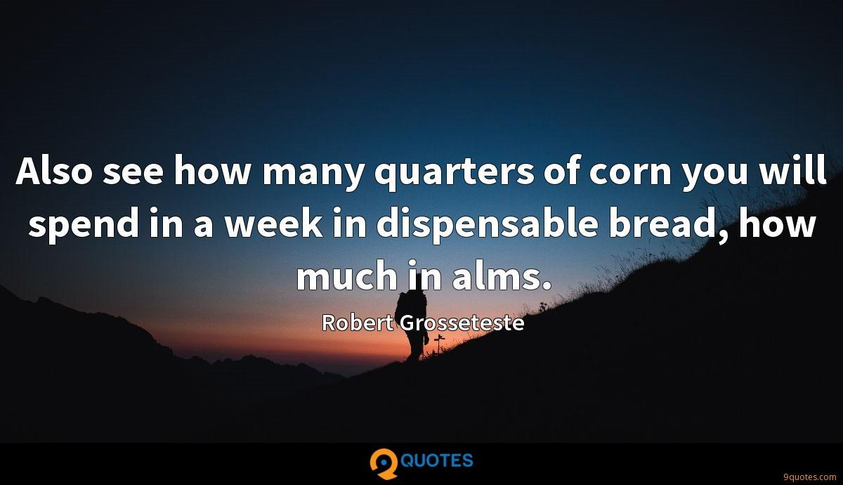Also see how many quarters of corn you will spend in a week in dispensable bread, how much in alms.