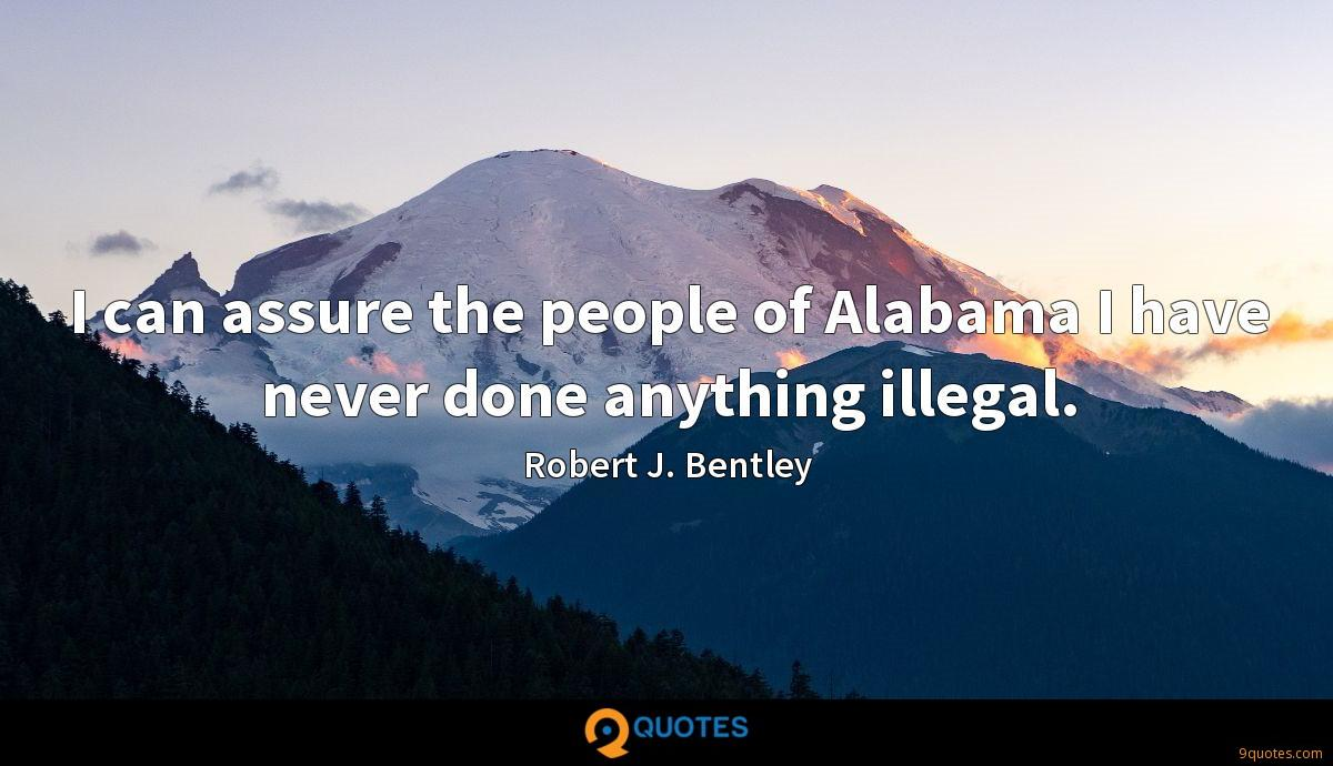 I can assure the people of Alabama I have never done anything illegal.