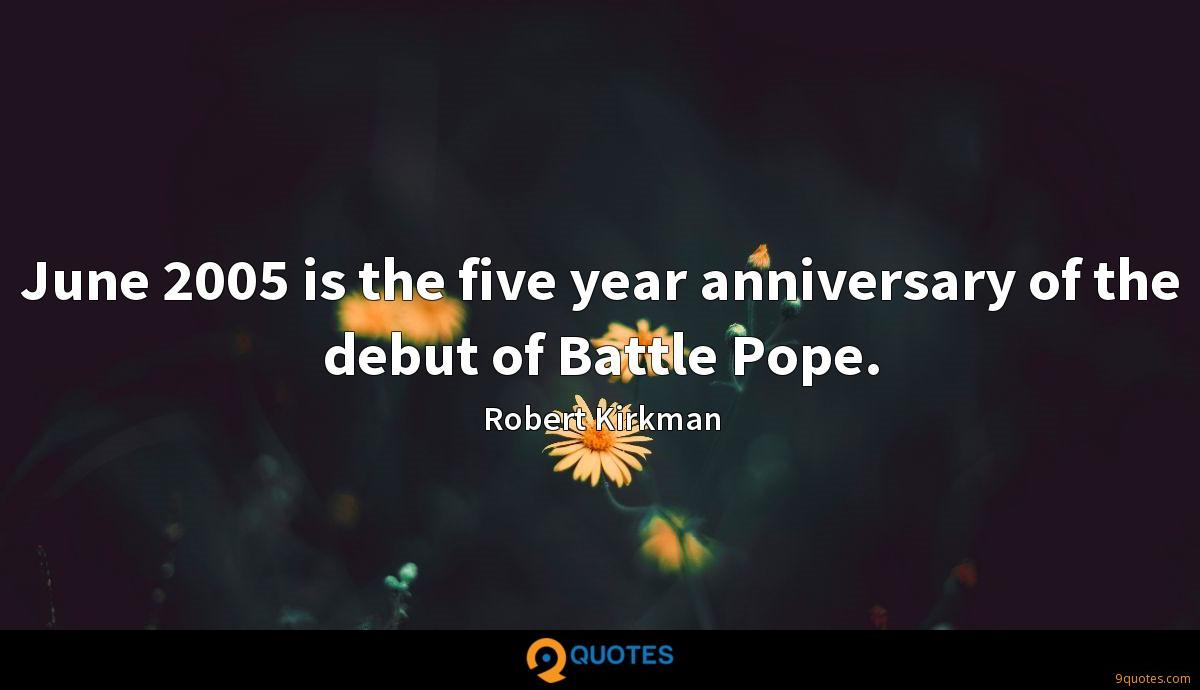 June 2005 is the five year anniversary of the debut of Battle Pope.