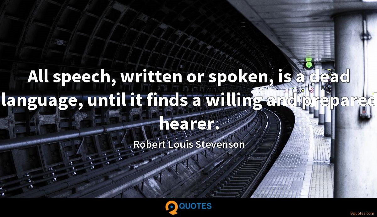 All speech, written or spoken, is a dead language, until it finds a willing and prepared hearer.