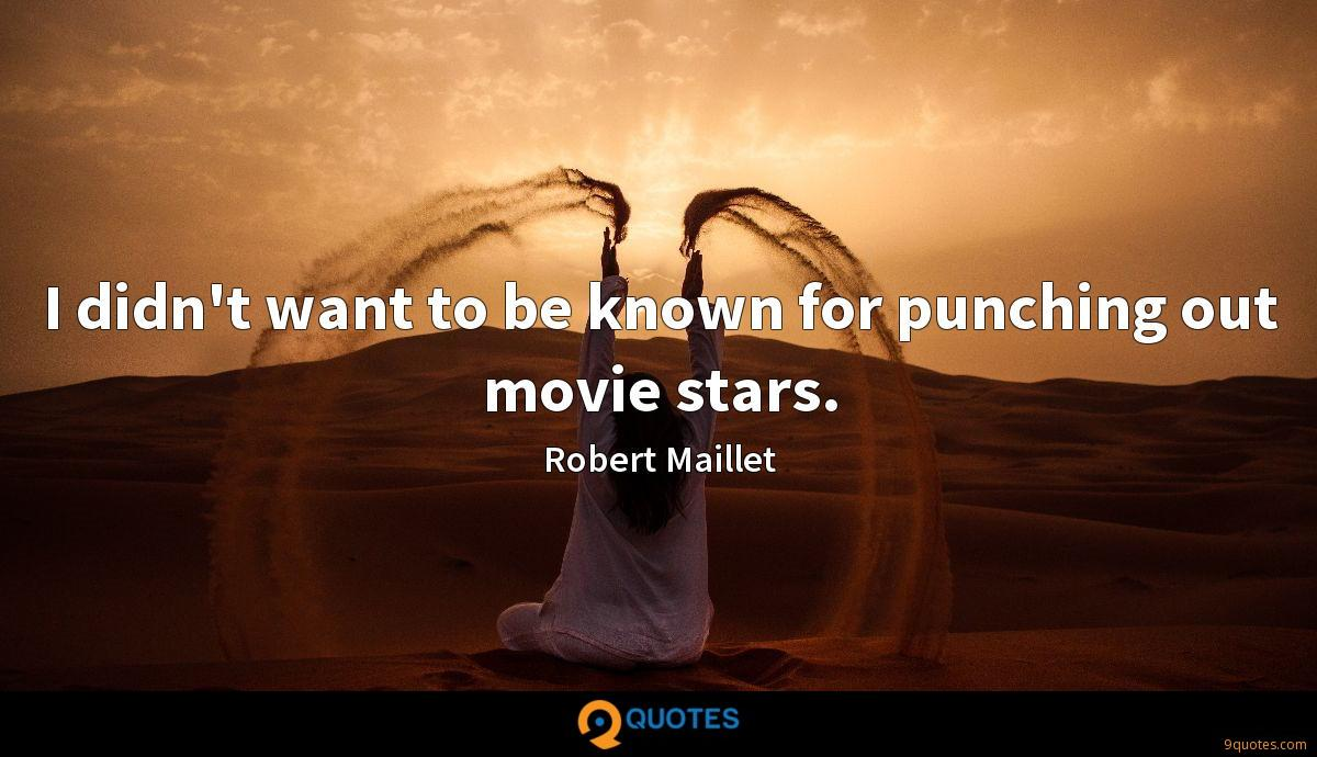 I didn't want to be known for punching out movie stars.