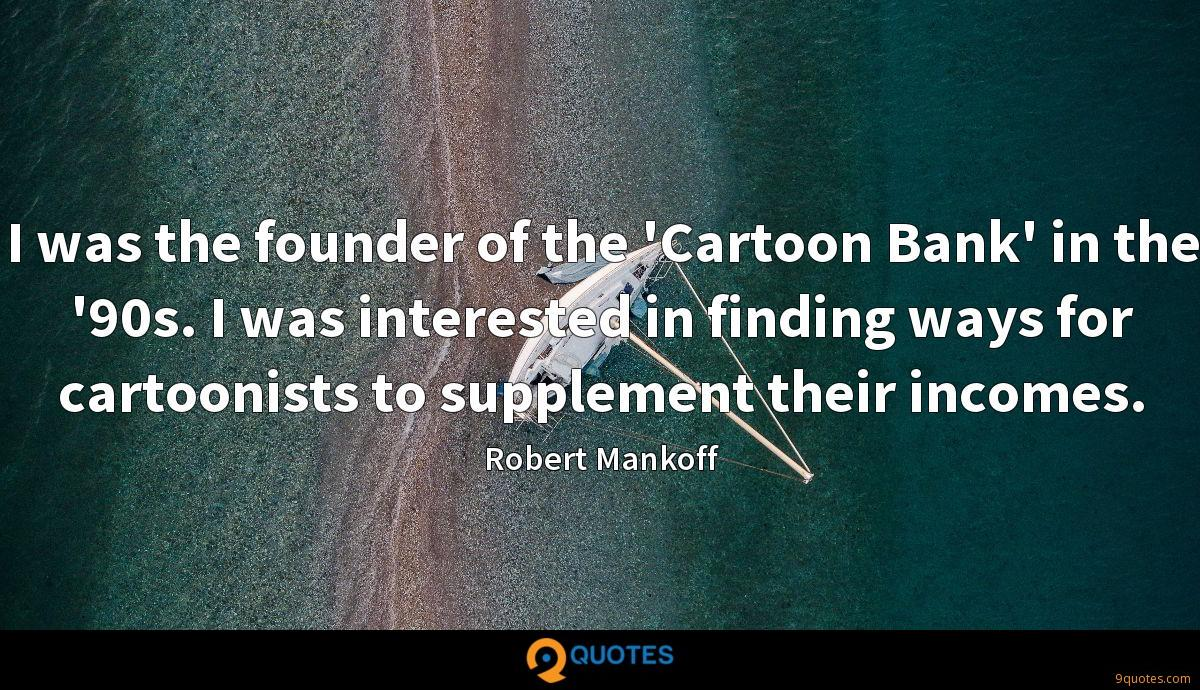 I was the founder of the 'Cartoon Bank' in the '90s. I was interested in finding ways for cartoonists to supplement their incomes.