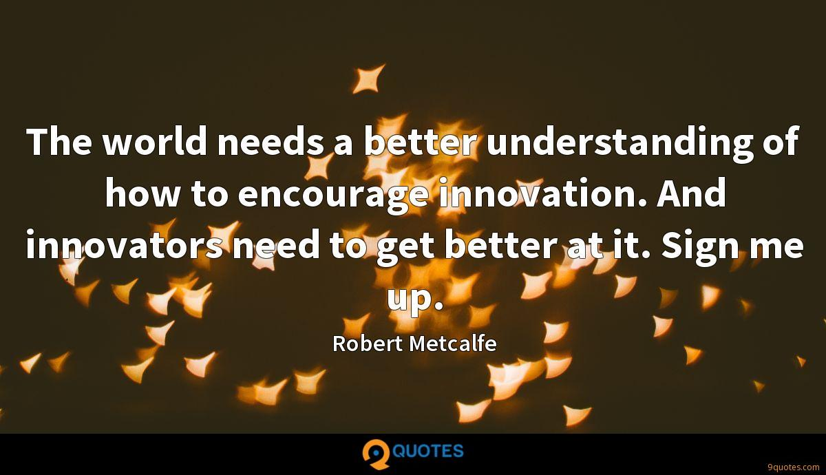 The world needs a better understanding of how to encourage innovation. And innovators need to get better at it. Sign me up.