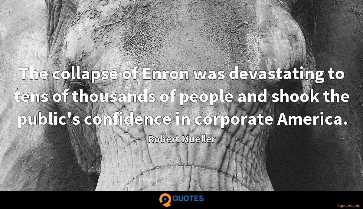The collapse of Enron was devastating to tens of thousands of people and shook the public's confidence in corporate America.