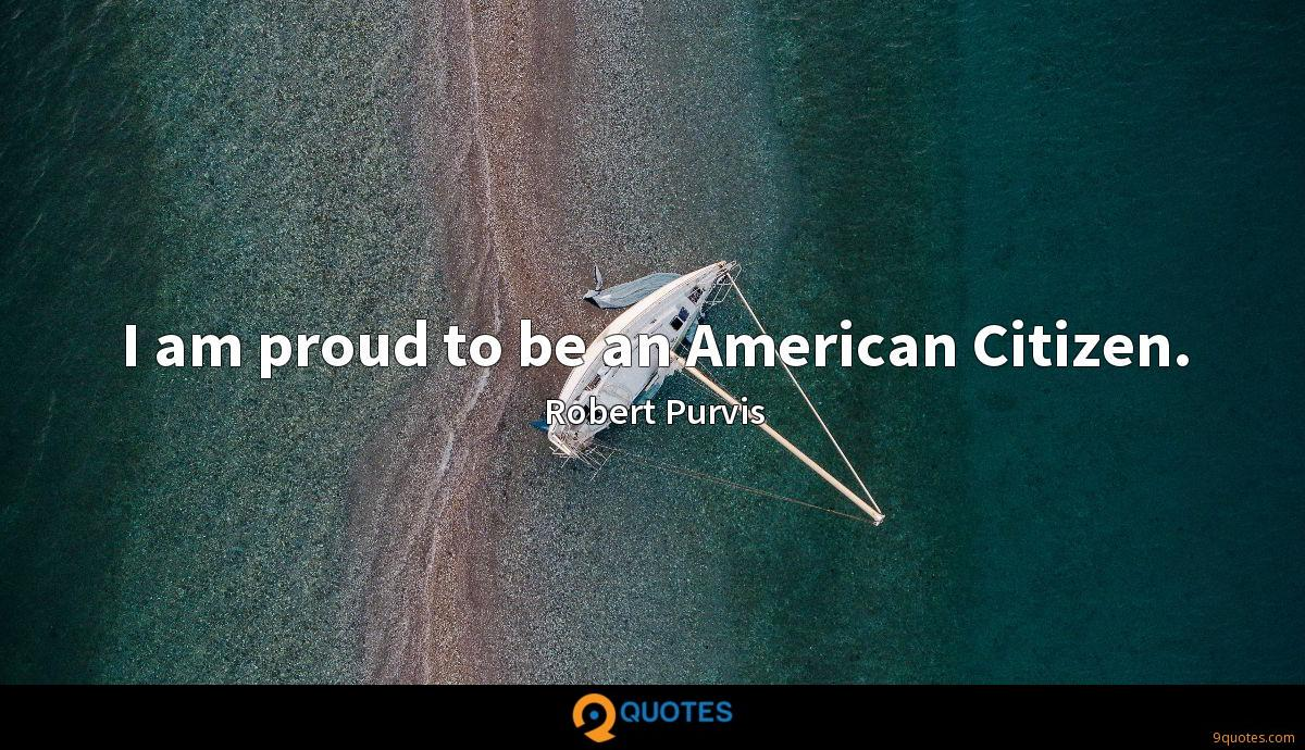 I am proud to be an American Citizen.