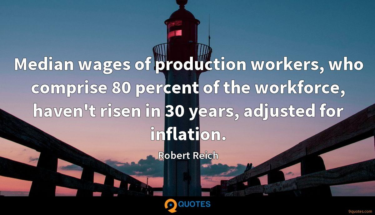 Median wages of production workers, who comprise 80 percent of the workforce, haven't risen in 30 years, adjusted for inflation.