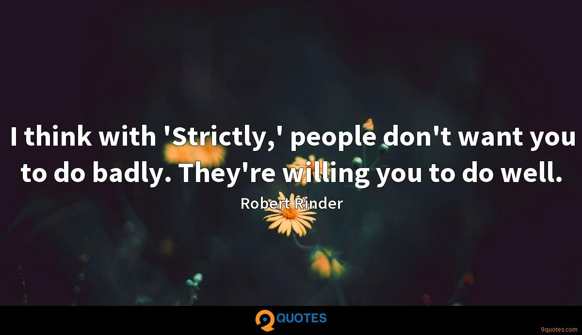 I think with 'Strictly,' people don't want you to do badly. They're willing you to do well.