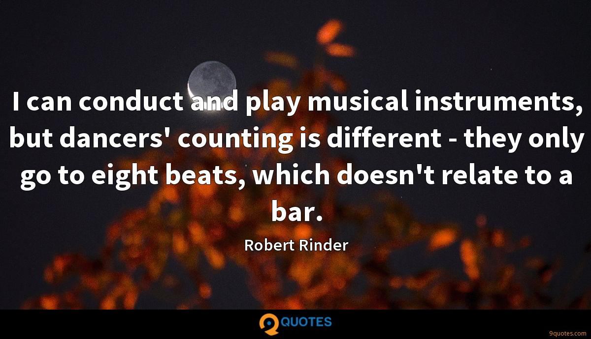 I can conduct and play musical instruments, but dancers' counting is different - they only go to eight beats, which doesn't relate to a bar.