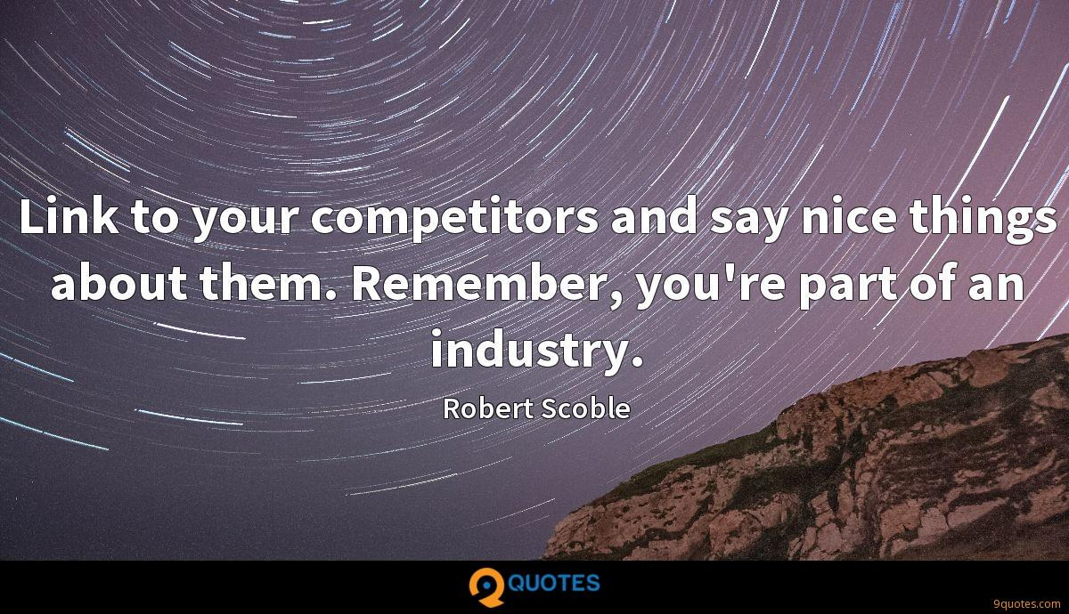 Link to your competitors and say nice things about them. Remember, you're part of an industry.
