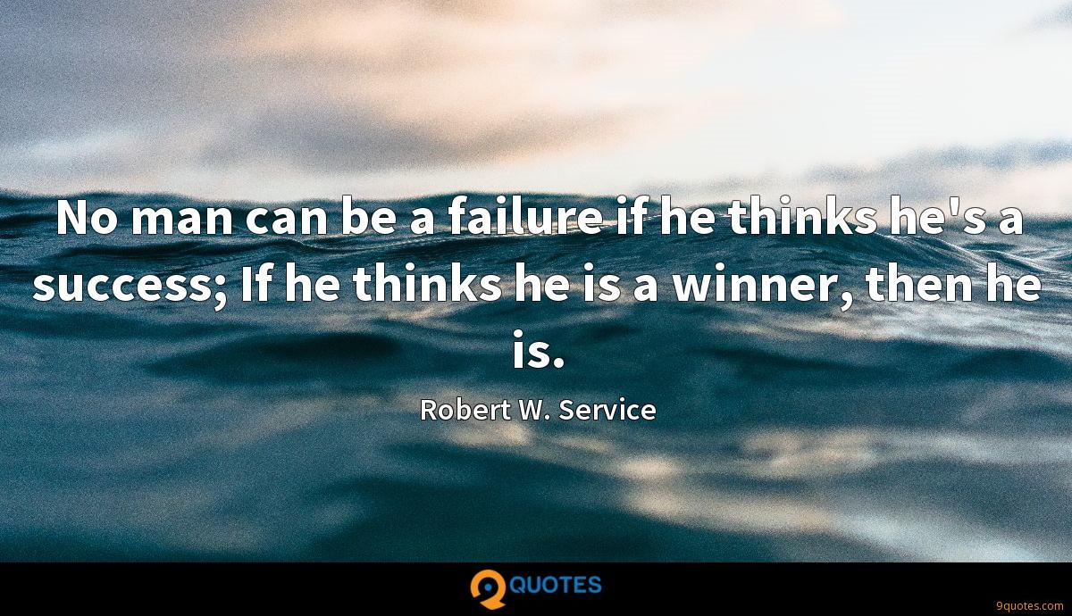 No man can be a failure if he thinks he's a success; If he thinks he is a winner, then he is.