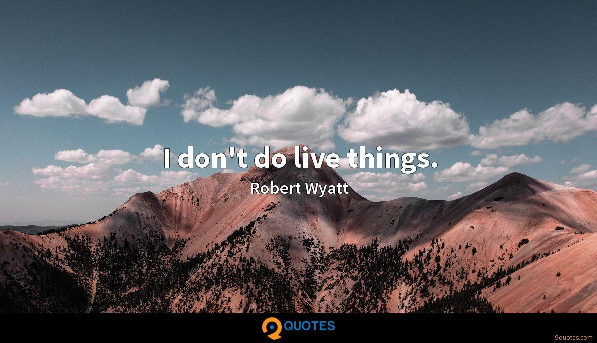 I don't do live things.