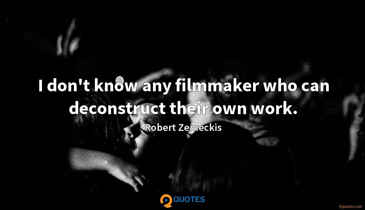 I don't know any filmmaker who can deconstruct their own work.