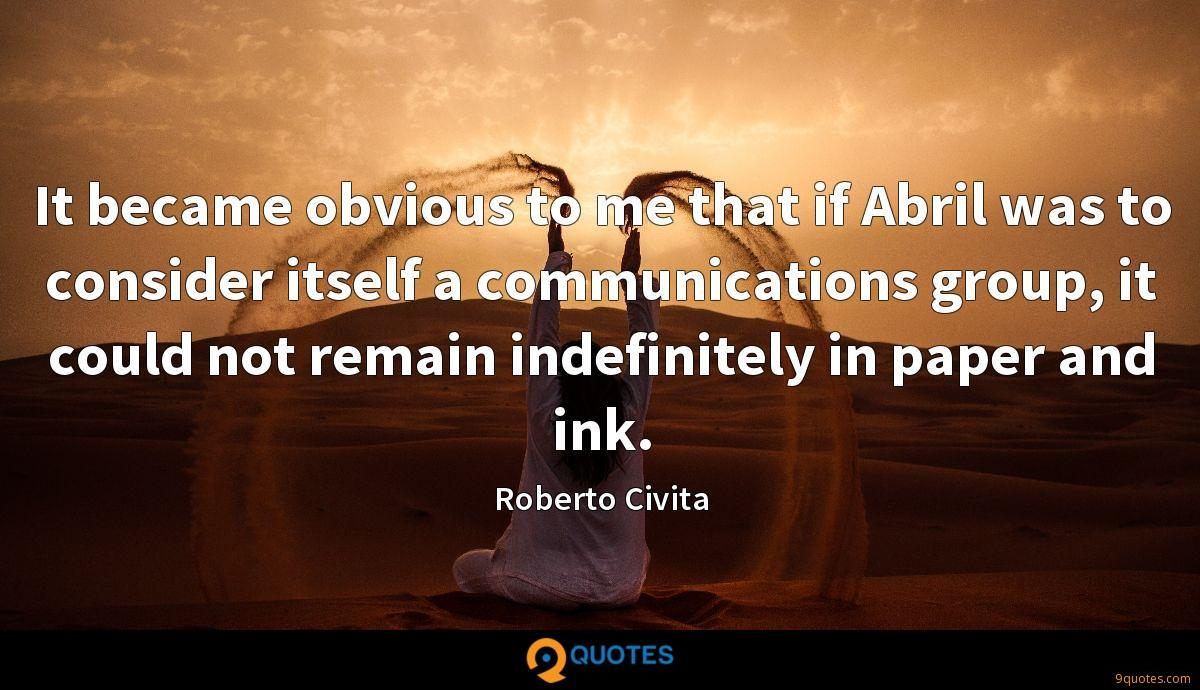It became obvious to me that if Abril was to consider itself a communications group, it could not remain indefinitely in paper and ink.