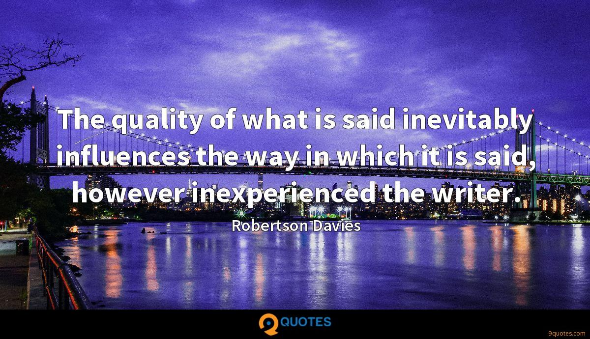 The quality of what is said inevitably influences the way in which it is said, however inexperienced the writer.