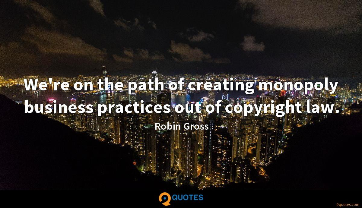 We're on the path of creating monopoly business practices out of copyright law.