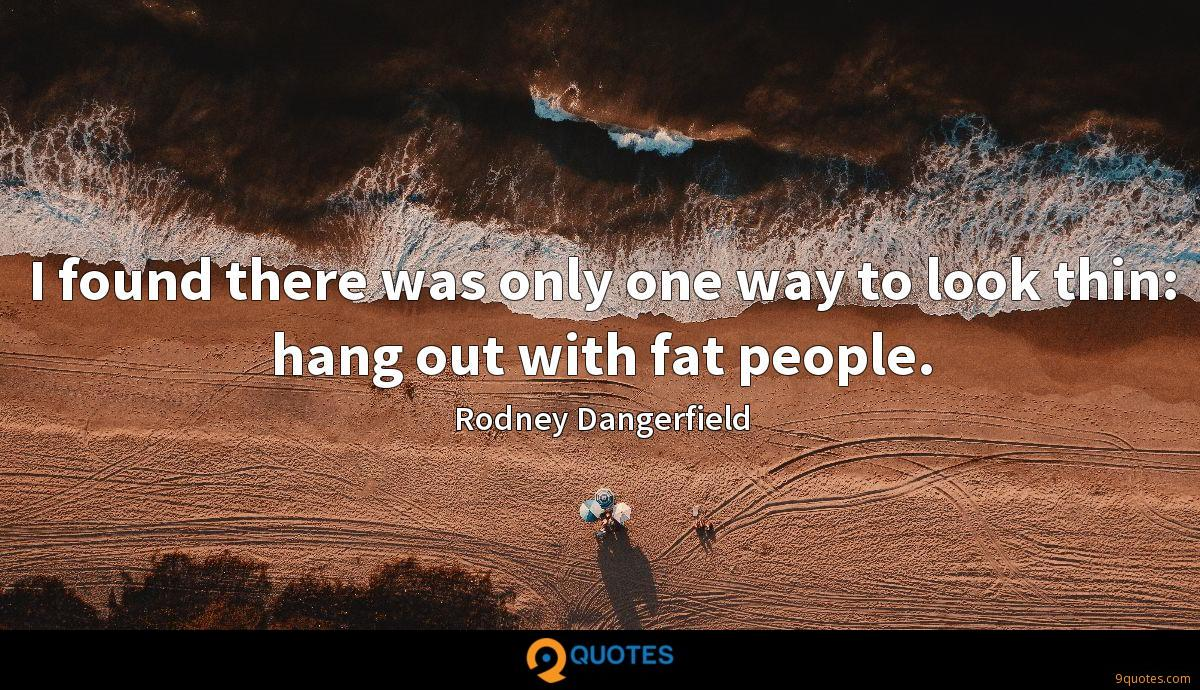 I found there was only one way to look thin: hang out with fat people.