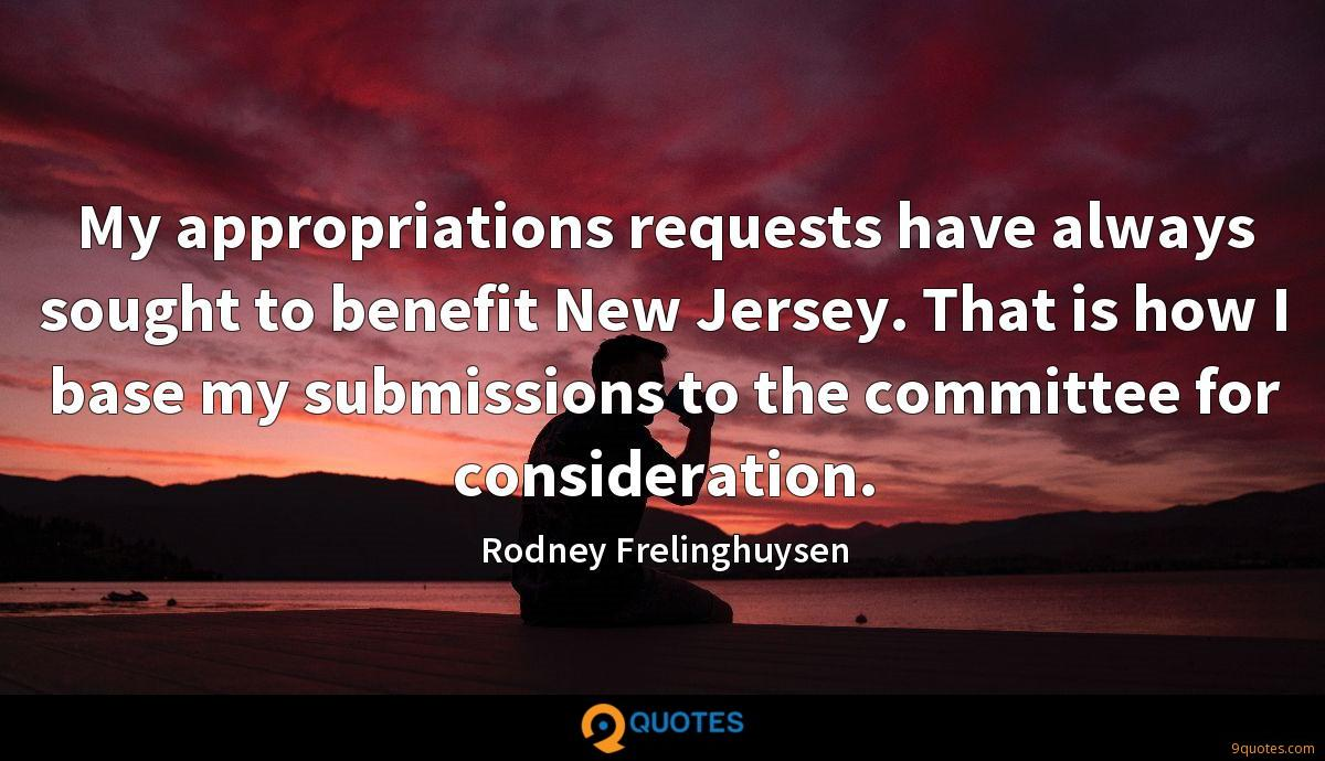 My appropriations requests have always sought to benefit New Jersey. That is how I base my submissions to the committee for consideration.