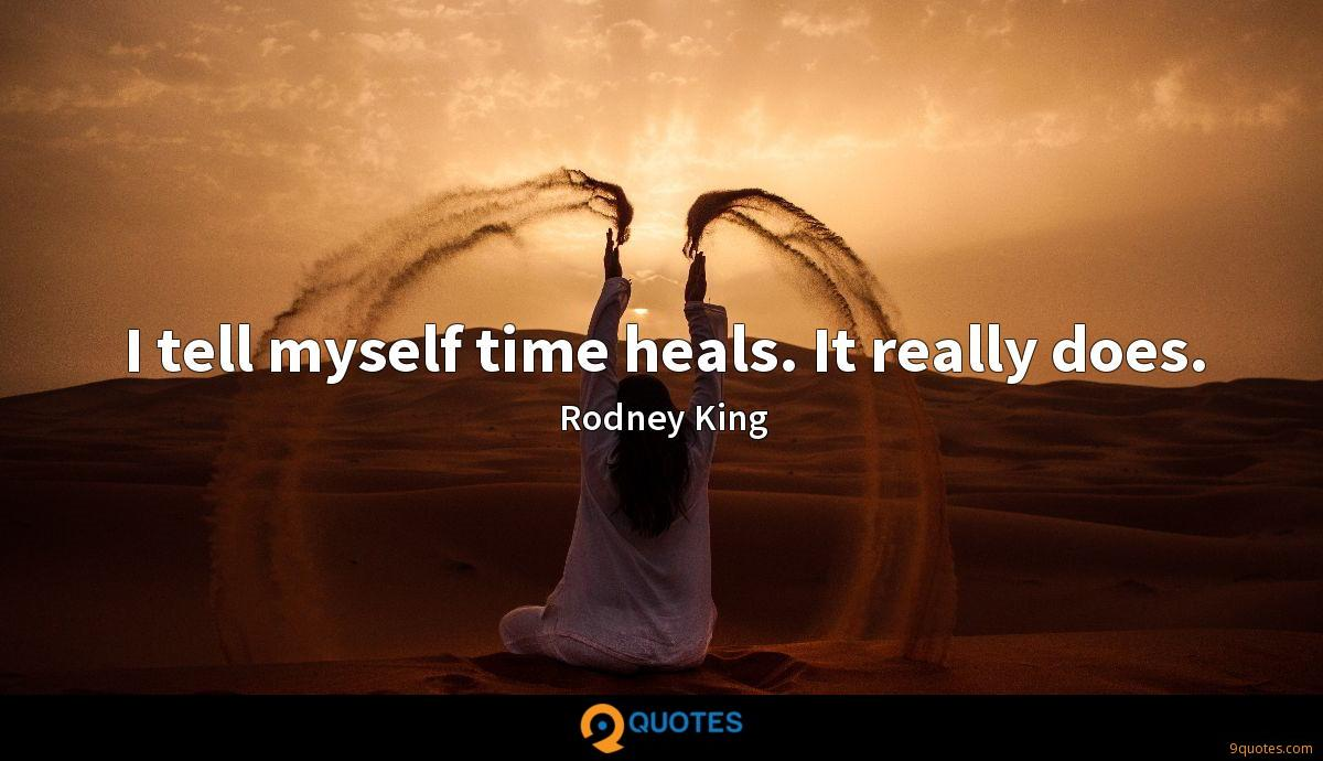 I tell myself time heals. It really does.