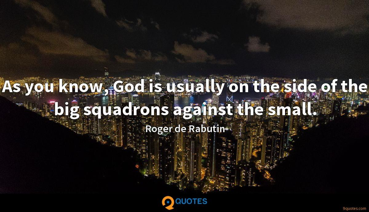 As you know, God is usually on the side of the big squadrons against the small.