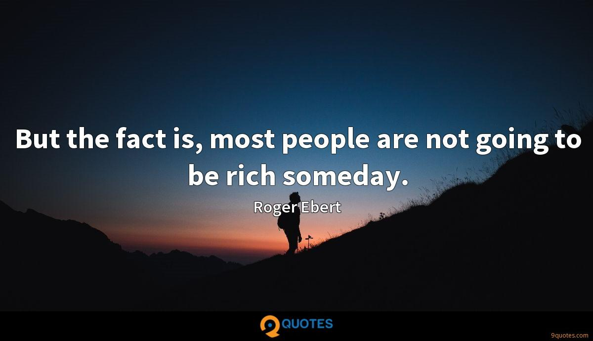 But the fact is, most people are not going to be rich someday.